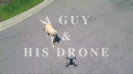 A Guy and His Drone - Give the Dog a Drone