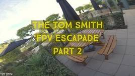 The Tom Smith FPV Escapade Part 2 of 3