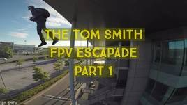 The Tom Smith FPV Escapade Part 1 of 3